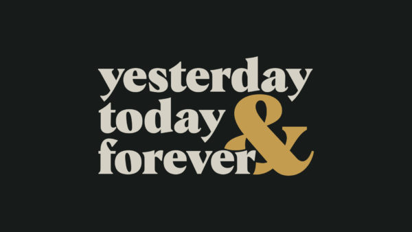 Yesterday, Today, and Forever